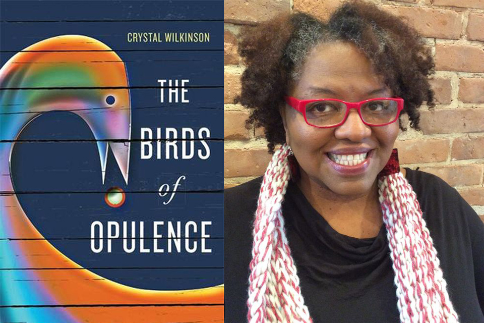 Cover of Birds of Opulence and photo of author Crystal Wilkinson. Photo by Ron Davis