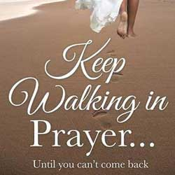 Keep Walking in Prayer... Until You Can't Come Back book