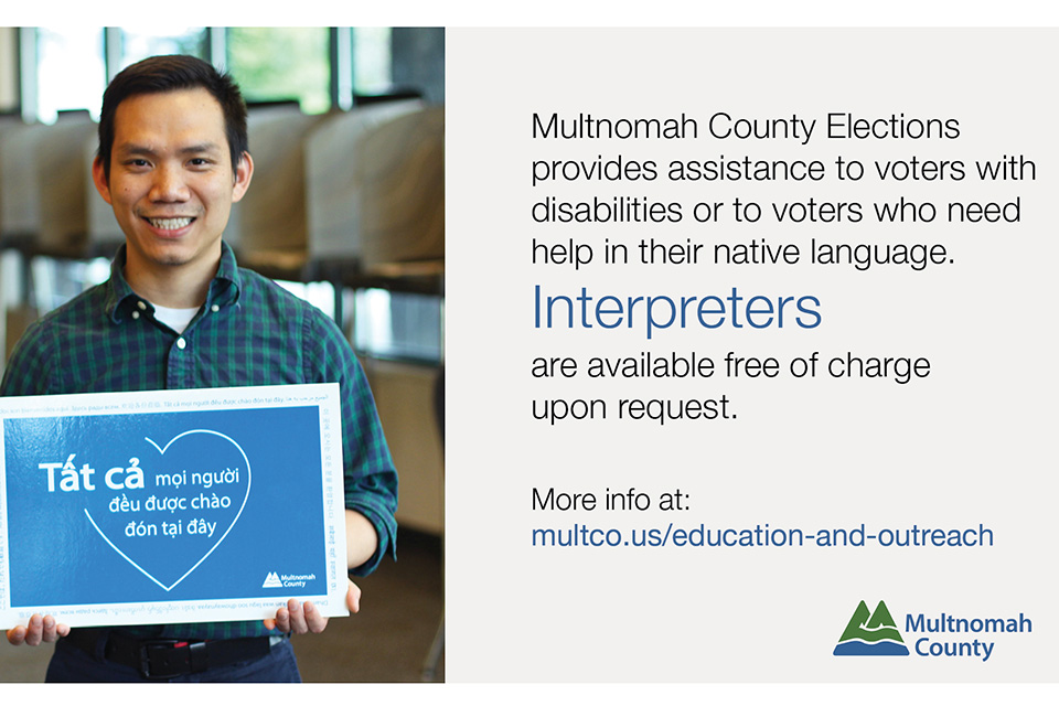 "Man holding sign reading ""Tat ca moi ngoi deu duoc chao don tai day."" The photo is accompanied by this text: ""Multnomah County Elections provides assistance to voters with disabilities or to voters who need help in their native language. Interpreters are available free of charge on request. More info at: multco.us/education-and-outreach"""
